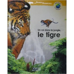Neuf ! Un roi dans la jungle, le tigre (Atlas junior des animaux)